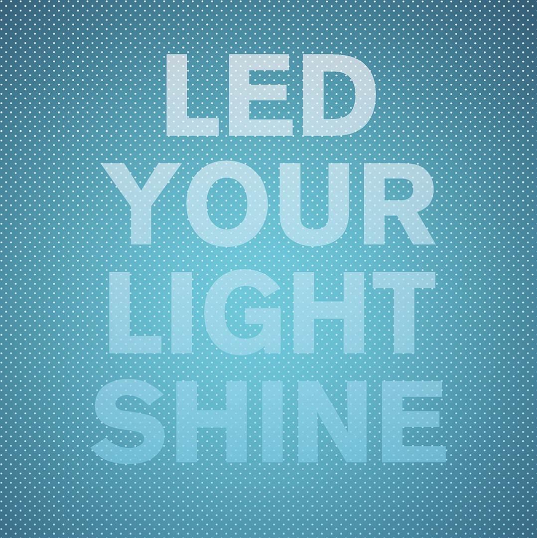 LED YOUR LIGHT SHINE